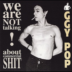 Iggy Pop - We Are Not Talking About Commercial Shit! (2010)
