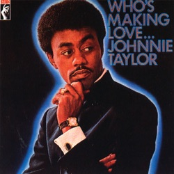 Johnnie Taylor - Who's Making Love... (Remastered) (1990)