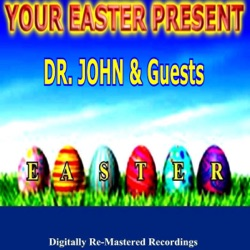 Various Artists - Your Easter Present - Dr. John & Guests (2013)
