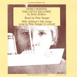 Pete Seeger - Zhitkov's How I Hunted the Little Fellows (1980)